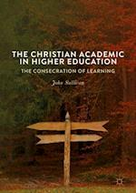 The Christian Academic in Higher Education : The Consecration of Learning