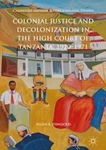 Colonial Justice and Decolonization in the High Court of Tanzania, 1920-1971 (Cambridge Imperial and Post-colonial Studies Series)