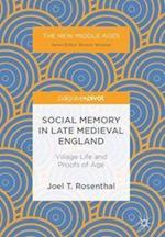 Social Memory in Late Medieval England : Village Life and Proofs of Age