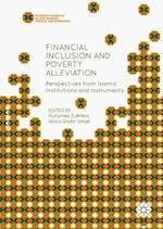 Financial Inclusion and Poverty Alleviation : Perspectives from Islamic Institutions and Instruments