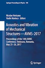 Acoustics and Vibration of Mechanical Structures-AVMS-2017 : Proceedings of the 14th AVMS Conference, Timisoara, Romania, May 25-26, 2017