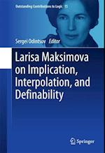 Larisa Maksimova on Implication, Interpolation, and Definability (Outstanding Contributions to Logic, nr. 15)