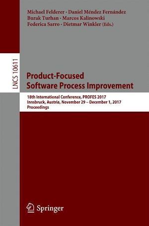 Product-Focused Software Process Improvement : 18th International Conference, PROFES 2017, Innsbruck, Austria, November 29-December 1, 2017, Proceedin