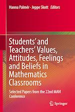 Students' and Teachers' Values, Attitudes, Feelings and Beliefs in Mathematics Classrooms : Selected Papers from the 22nd MAVI Conference
