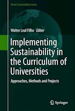 Implementing Sustainability in the Curriculum of Universities : Approaches, Methods and Projects