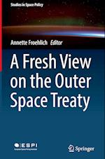 A Fresh View on the Outer Space Treaty (Studies in Space Policy, nr. 13)