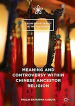 Meaning and Controversy within Chinese Ancestor Religion (Asian Christianity in the Diaspora)