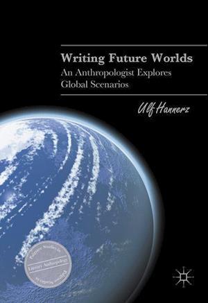 Writing Future Worlds : An Anthropologist Explores Global Scenarios