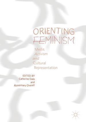 Orienting Feminism : Media, Activism and Cultural Representation