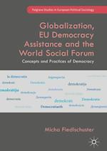 Globalization, EU Democracy Assistance and the World Social Forum (Palgrave Studies in European Political Sociology)