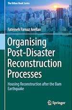 Organising Post-Disaster Reconstruction Processes (The Urban Book Series)