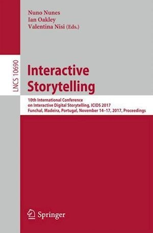 Interactive Storytelling : 10th International Conference on Interactive Digital Storytelling, ICIDS 2017 Funchal, Madeira, Portugal, November 14-17, 2