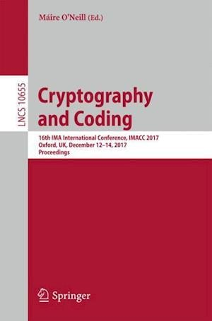 Cryptography and Coding : 16th IMA International Conference, IMACC 2017, Oxford, UK, December 12-14, 2017, Proceedings