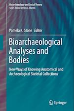 Bioarchaeological Analyses and Bodies : New Ways of Knowing Anatomical and Archaeological Skeletal Collections