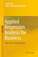 Applied Regression Analysis for Business : Tools, Traps and Applications