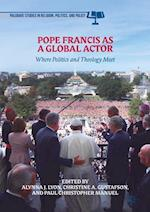 Pope Francis as a Global Actor (Palgrave Studies in Religion Politics and Policy)