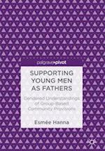 Supporting Young Men as Fathers : Gendered Understandings of Group-Based Community Provisions