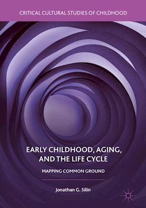 Early Childhood, Aging, and the Life Cycle : Mapping Common Ground