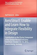 AeroStruct: Enable and Learn How to Integrate Flexibility in Design : Contributions to the Closing Symposium of the German Research Initiative AeroStr