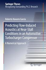 Predicting Flow-Induced Acoustics at Near-Stall Conditions in an Automotive Turbocharger Compressor (Springer Theses)