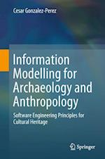 Information Modelling for Archaeology and Anthropology : Software Engineering Principles for Cultural Heritage