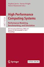 High Performance Computing Systems. Performance Modeling, Benchmarking, and Simulation : 8th International Workshop, PMBS 2017, Denver, CO, USA, Novem