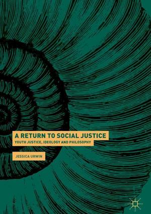 A Return to Social Justice : Youth Justice, Ideology and Philosophy