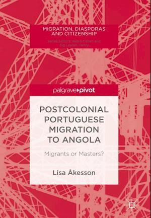 Postcolonial Portuguese Migration to Angola : Migrants or Masters?