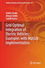 Grid Optimal Integration of Electric Vehicles: Examples with Matlab Implementation (Studies in Systems Decision and Control, nr. 137)