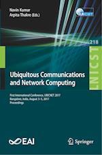 Ubiquitous Communications and Network Computing : First International Conference, UBICNET 2017, Bangalore, India, August 3-5, 2017, Proceedings