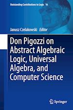 Don Pigozzi on Abstract Algebraic Logic, Universal Algebra, and Computer Science (Outstanding Contributions to Logic, nr. 16)