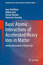 Basic Atomic Interactions of Accelerated Heavy Ions in Matter (Springer Series on Atomic, Optical, and Plasma Physics, nr. 98)