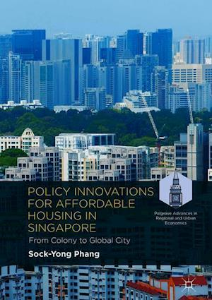 Policy Innovations for Affordable Housing In Singapore : From Colony to Global City