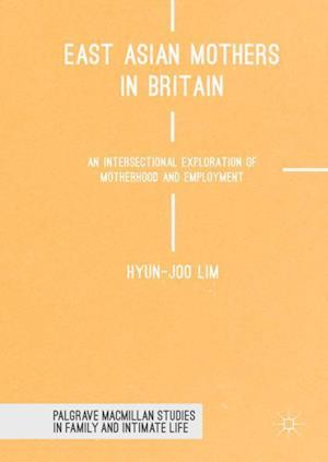 East Asian Mothers in Britain : An Intersectional Exploration of Motherhood and Employment