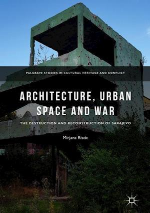 Architecture, Urban Space and War : The Destruction and Reconstruction of Sarajevo