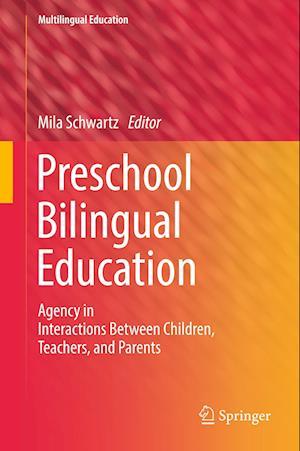Preschool Bilingual Education : Agency in Interactions Between Children, Teachers, and Parents
