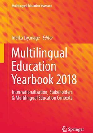 Multilingual Education Yearbook 2018 : Internationalization, Stakeholders & Multilingual Education Contexts