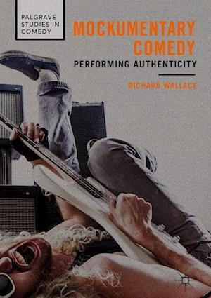 Mockumentary Comedy : Performing Authenticity
