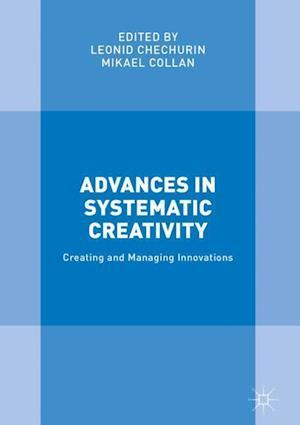 Advances in Systematic Creativity : Creating and Managing Innovations
