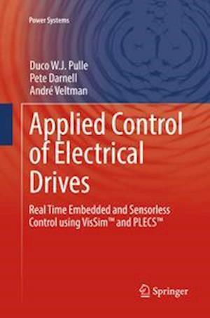 Applied Control of Electrical Drives : Real Time Embedded and Sensorless Control using VisSim™ and PLECS™