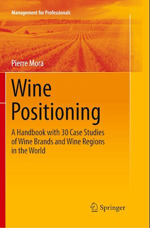 Wine Positioning : A Handbook with 30 Case Studies of Wine Brands and Wine Regions in the World