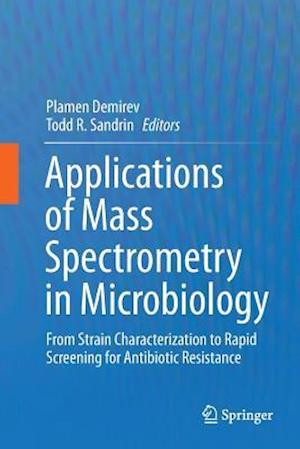 Applications of Mass Spectrometry in Microbiology : From Strain Characterization to Rapid Screening for Antibiotic Resistance