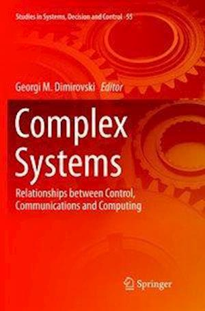 Complex Systems : Relationships between Control, Communications and Computing