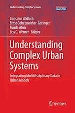 Understanding Complex Urban Systems : Integrating Multidisciplinary Data in Urban Models