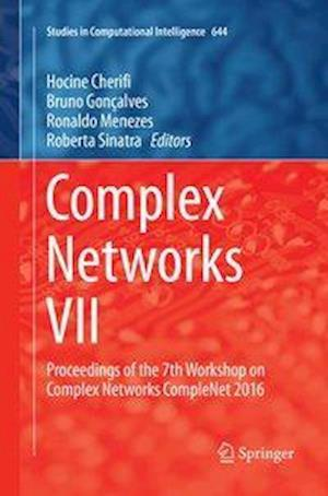 Complex Networks VII : Proceedings of the 7th Workshop on Complex Networks CompleNet 2016