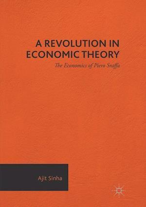 A Revolution in Economic Theory : The Economics of Piero Sraffa