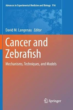 Cancer and Zebrafish : Mechanisms, Techniques, and Models