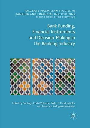 Bank Funding, Financial Instruments and Decision-Making in the Banking Industry