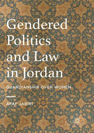 Gendered Politics and Law in Jordan : Guardianship over Women