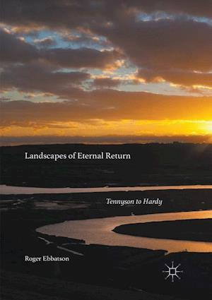 Landscapes of Eternal Return : Tennyson to Hardy